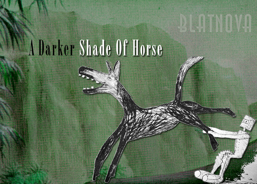 A Darker Shade Of Horse - BLATNOVA